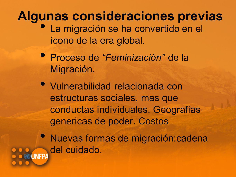 Algunas consideraciones previas La migración se ha convertido en el ícono de la era global. Proceso de Feminización de la Migración. Vulnerabilidad re