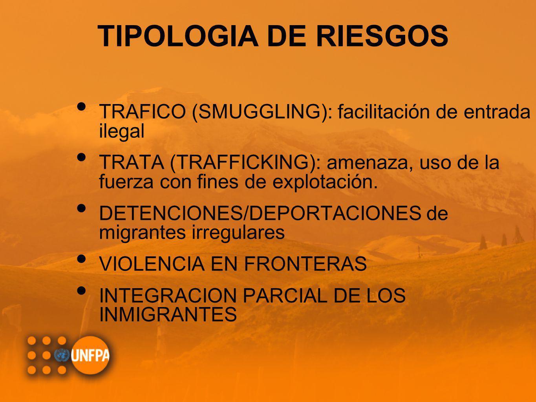 TIPOLOGIA DE RIESGOS TRAFICO (SMUGGLING): facilitación de entrada ilegal TRATA (TRAFFICKING): amenaza, uso de la fuerza con fines de explotación. DETE