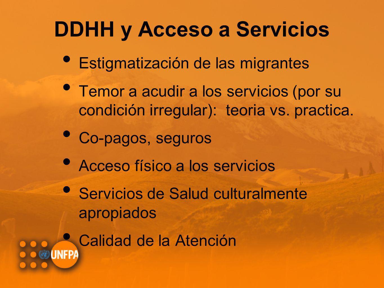 DDHH y Acceso a Servicios Estigmatización de las migrantes Temor a acudir a los servicios (por su condición irregular): teoria vs. practica. Co-pagos,