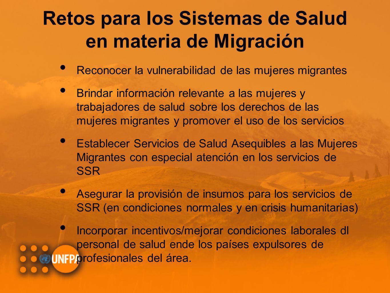 Retos para los Sistemas de Salud en materia de Migración Reconocer la vulnerabilidad de las mujeres migrantes Brindar información relevante a las muje