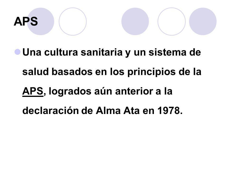 APS Una cultura sanitaria y un sistema de salud basados en los principios de la APS, logrados aún anterior a la declaración de Alma Ata en 1978.