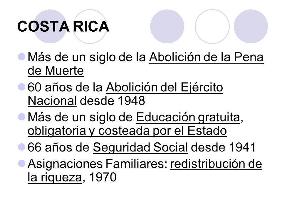 Costa Rica Indicadores seleccionados 2005 Esperanza de vida al nacer: Total: 79.11 años Masculinos: 77 años Femeninas: 81.4 años Tasa Mortalidad Infantil: 9.5/1000 nacidos vivos Cambio: 1970 -1990 (-52) 1990 - 2005 (-5.6)