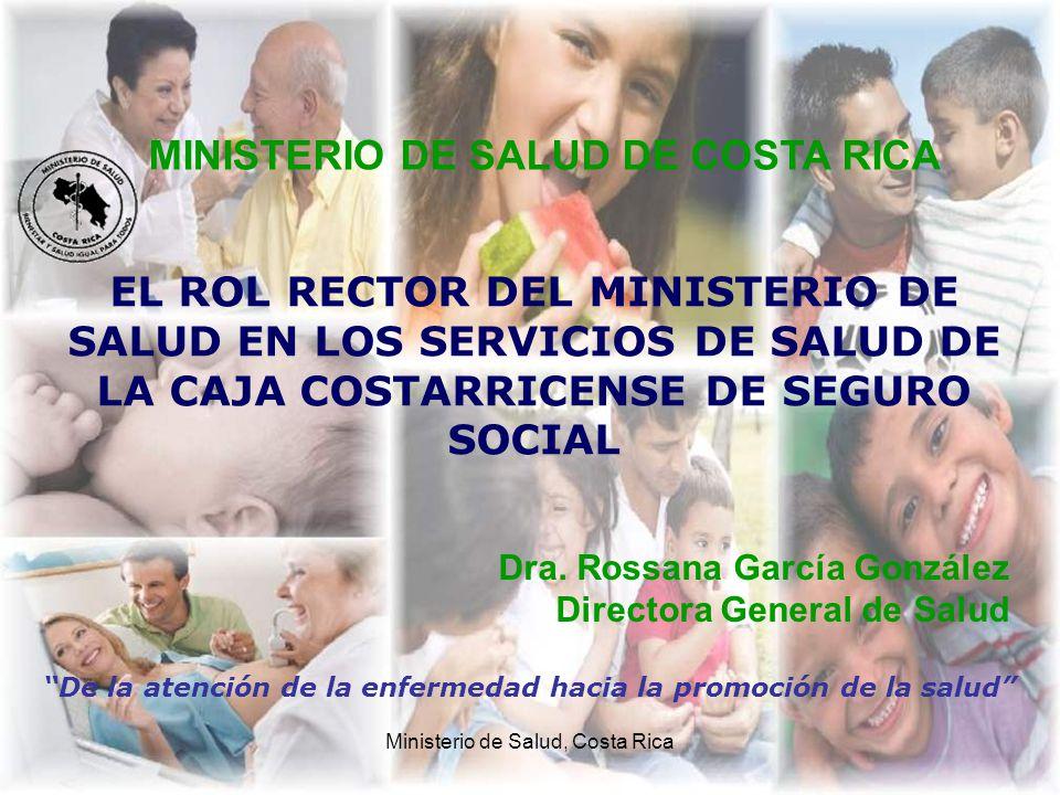 Ministerio de Salud, Costa Rica EL ROL RECTOR DEL MINISTERIO DE SALUD EN LOS SERVICIOS DE SALUD DE LA CAJA COSTARRICENSE DE SEGURO SOCIAL De la atenci