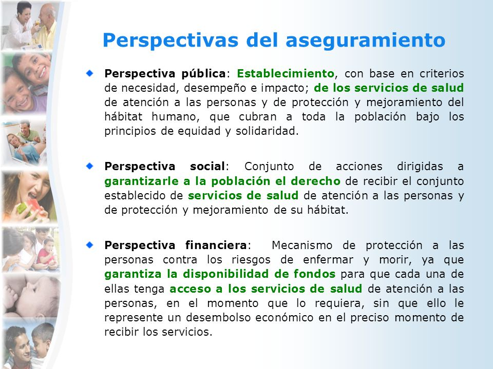 Perspectivas del aseguramiento Perspectiva pública: Establecimiento, con base en criterios de necesidad, desempeño e impacto; de los servicios de salu