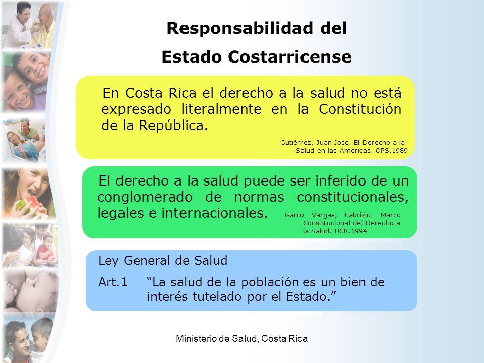 Ministerio de Salud, Costa Rica Responsabilidad del Estado Costarricense En Costa Rica el derecho a la salud no está expresado literalmente en la Cons
