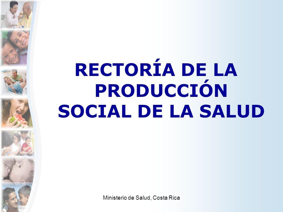 RECTORÍA DE LA PRODUCCIÓN SOCIAL DE LA SALUD Ministerio de Salud, Costa Rica