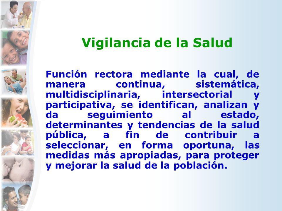 Vigilancia de la Salud Función rectora mediante la cual, de manera continua, sistemática, multidisciplinaria, intersectorial y participativa, se ident