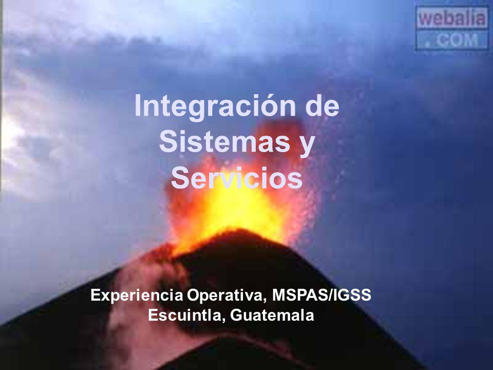 Integración de Sistemas y Servicios Experiencia Operativa, MSPAS/IGSS Escuintla, Guatemala