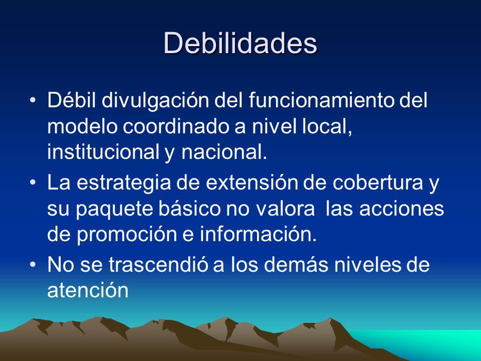 Debilidades Débil divulgación del funcionamiento del modelo coordinado a nivel local, institucional y nacional. La estrategia de extensión de cobertur