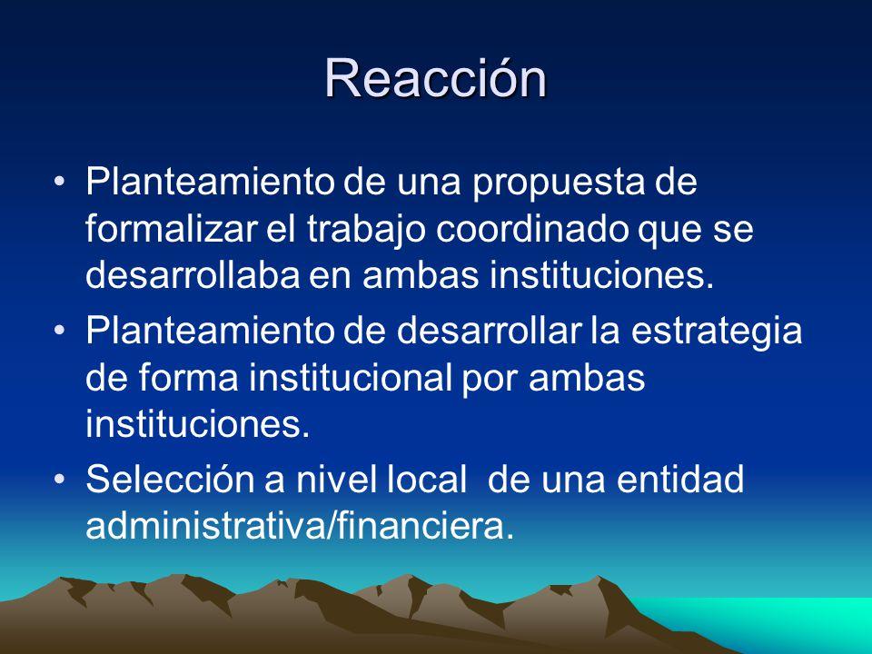 Reacción Planteamiento de una propuesta de formalizar el trabajo coordinado que se desarrollaba en ambas instituciones. Planteamiento de desarrollar l