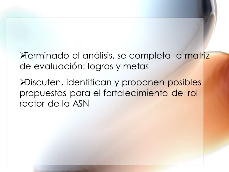 Terminado el análisis, se completa la matriz de evaluación: logros y metas Discuten, identifican y proponen posibles propuestas para el fortalecimient