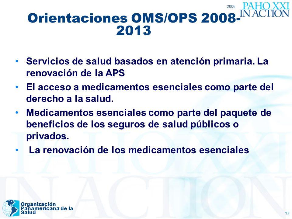2006 Organización Panamericana de la Salud 13 Orientaciones OMS/OPS 2008- 2013 Servicios de salud basados en atención primaria. La renovación de la AP