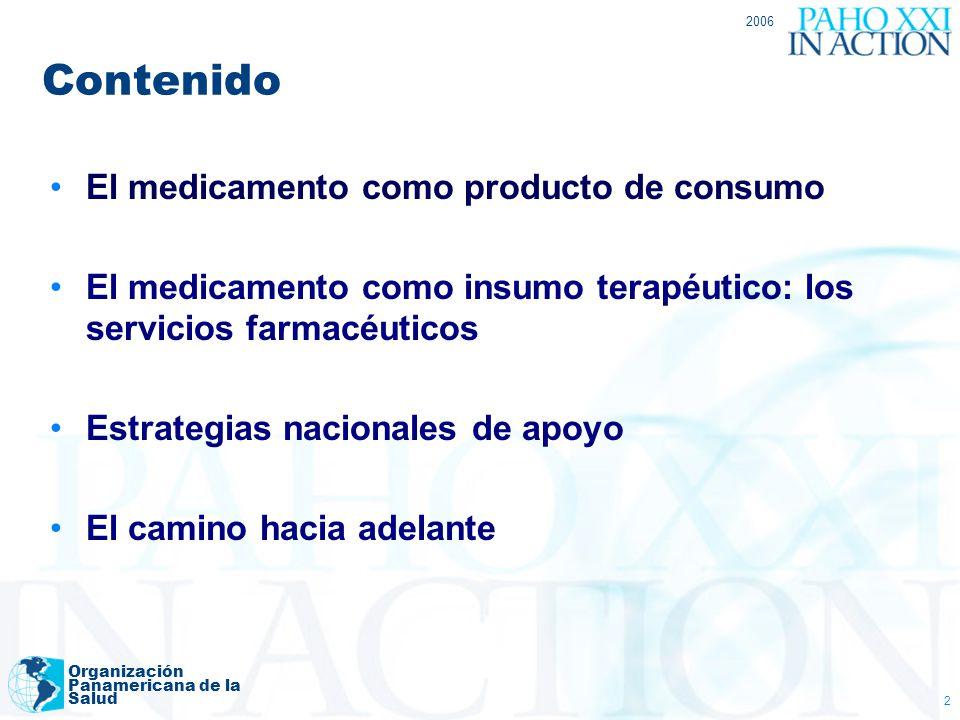 2006 Organización Panamericana de la Salud 2 Contenido El medicamento como producto de consumo El medicamento como insumo terapéutico: los servicios f