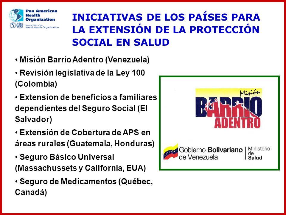 Misión Barrio Adentro (Venezuela) Revisión legislativa de la Ley 100 (Colombia) Extension de beneficios a familiares dependientes del Seguro Social (E