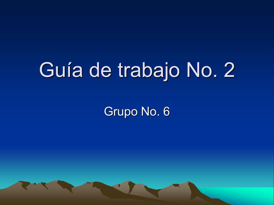 Guía de trabajo No. 2 Grupo No. 6