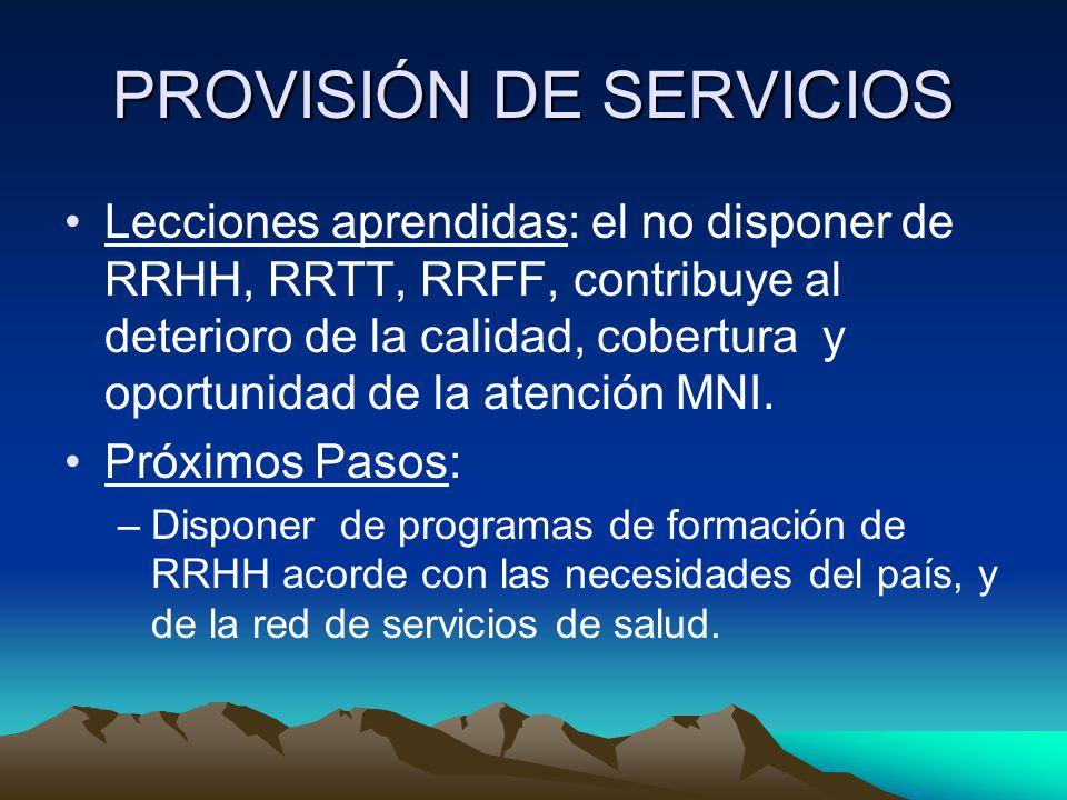 PROVISIÓN DE SERVICIOS Lecciones aprendidas: el no disponer de RRHH, RRTT, RRFF, contribuye al deterioro de la calidad, cobertura y oportunidad de la atención MNI.