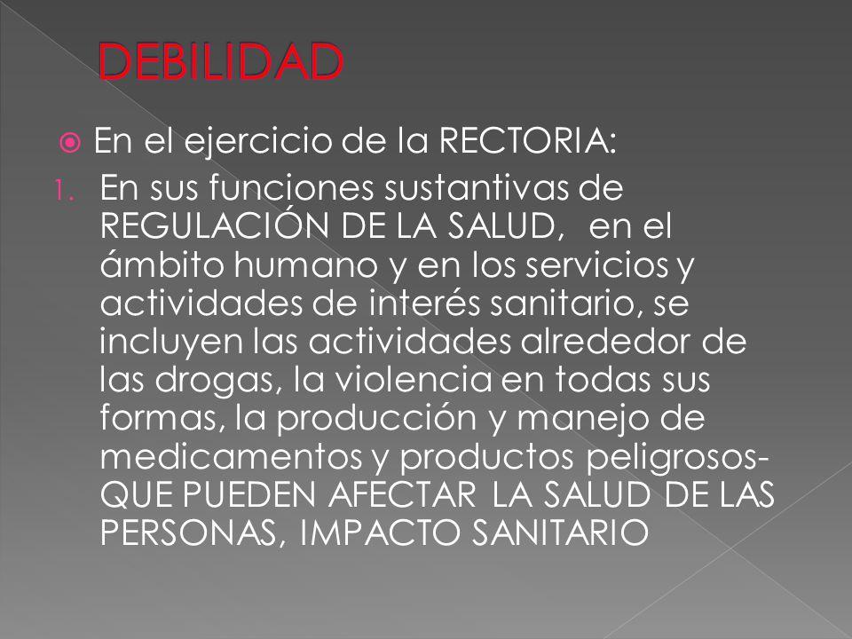 En el ejercicio de la RECTORIA: 1. En sus funciones sustantivas de REGULACIÓN DE LA SALUD, en el ámbito humano y en los servicios y actividades de int