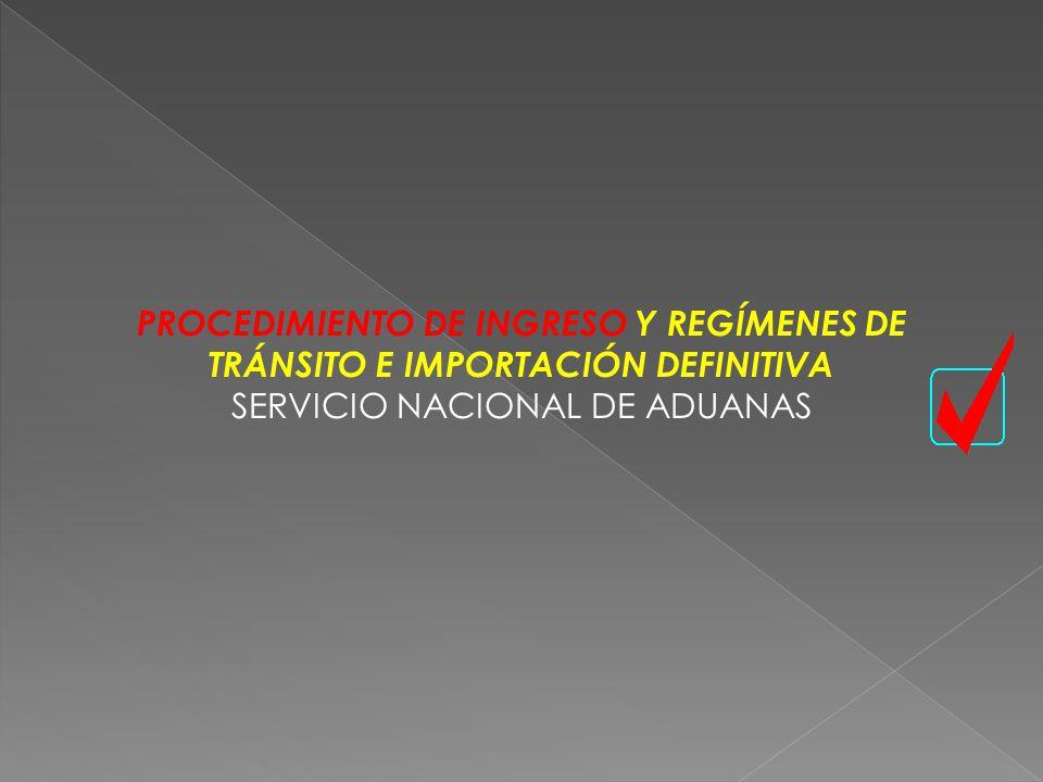 PROCEDIMIENTO DE INGRESO Y REGÍMENES DE TRÁNSITO E IMPORTACIÓN DEFINITIVA SERVICIO NACIONAL DE ADUANAS