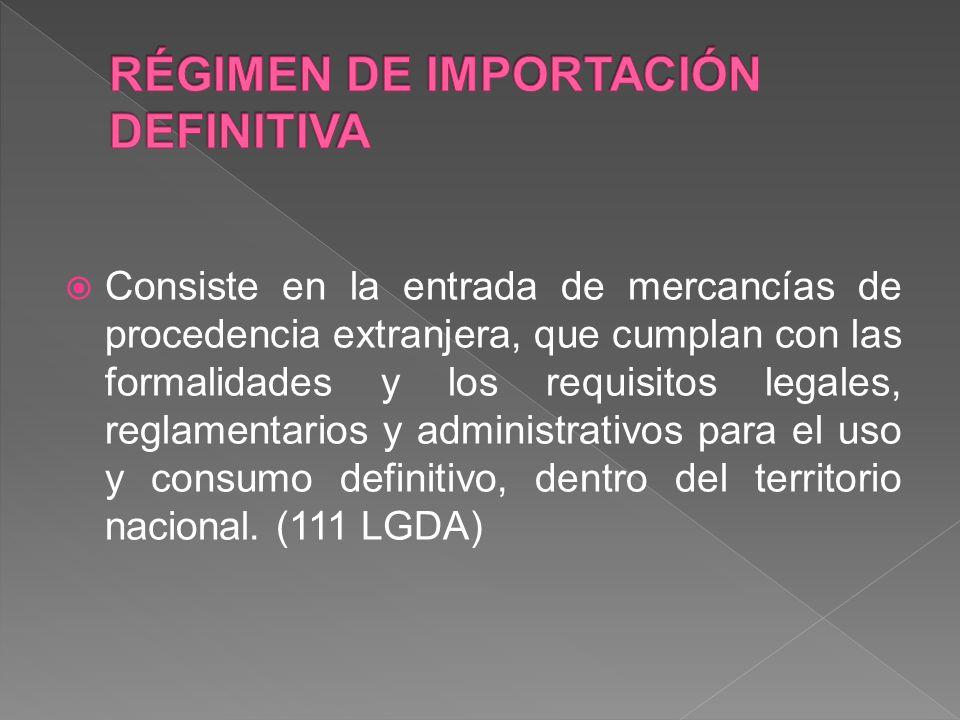 Consiste en la entrada de mercancías de procedencia extranjera, que cumplan con las formalidades y los requisitos legales, reglamentarios y administra
