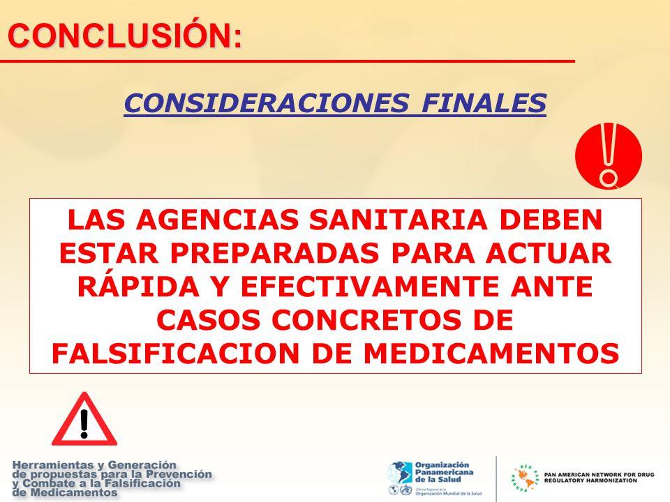 CONCLUSIÓN: CONSIDERACIONES FINALES LAS AGENCIAS SANITARIA DEBEN ESTAR PREPARADAS PARA ACTUAR RÁPIDA Y EFECTIVAMENTE ANTE CASOS CONCRETOS DE FALSIFICA