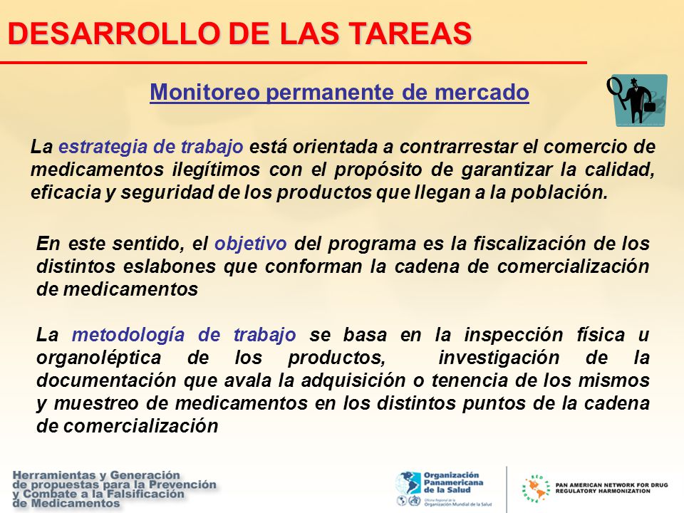 Monitoreo permanente de mercado La estrategia de trabajo está orientada a contrarrestar el comercio de medicamentos ilegítimos con el propósito de gar