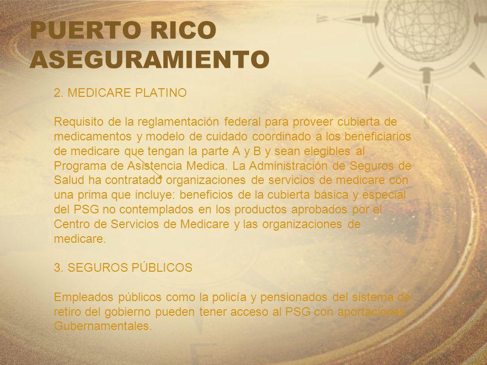 PUERTO RICO ASEGURAMIENTO 2. MEDICARE PLATINO Requisito de la reglamentación federal para proveer cubierta de medicamentos y modelo de cuidado coordin