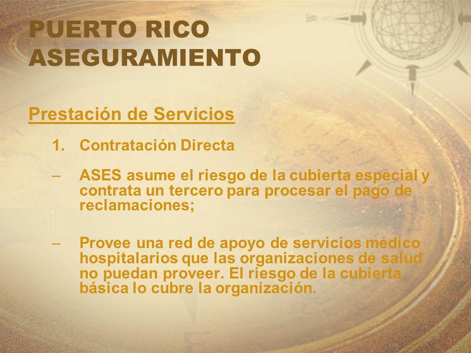 PUERTO RICO ASEGURAMIENTO Prestación de Servicios 1.Contratación Directa –ASES asume el riesgo de la cubierta especial y contrata un tercero para proc