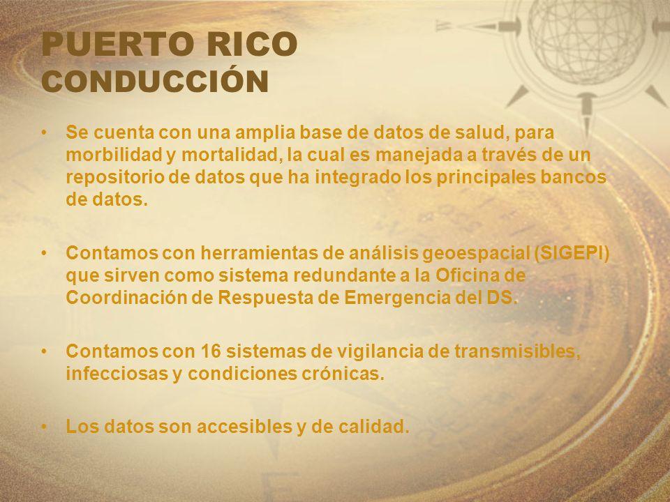 PUERTO RICO CONDUCCIÓN Se cuenta con una amplia base de datos de salud, para morbilidad y mortalidad, la cual es manejada a través de un repositorio d