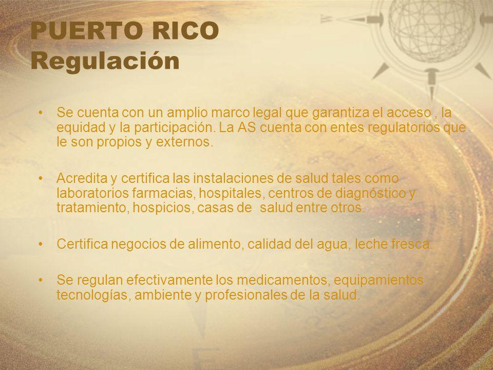PUERTO RICO Regulación Se cuenta con un amplio marco legal que garantiza el acceso, la equidad y la participación. La AS cuenta con entes regulatorios