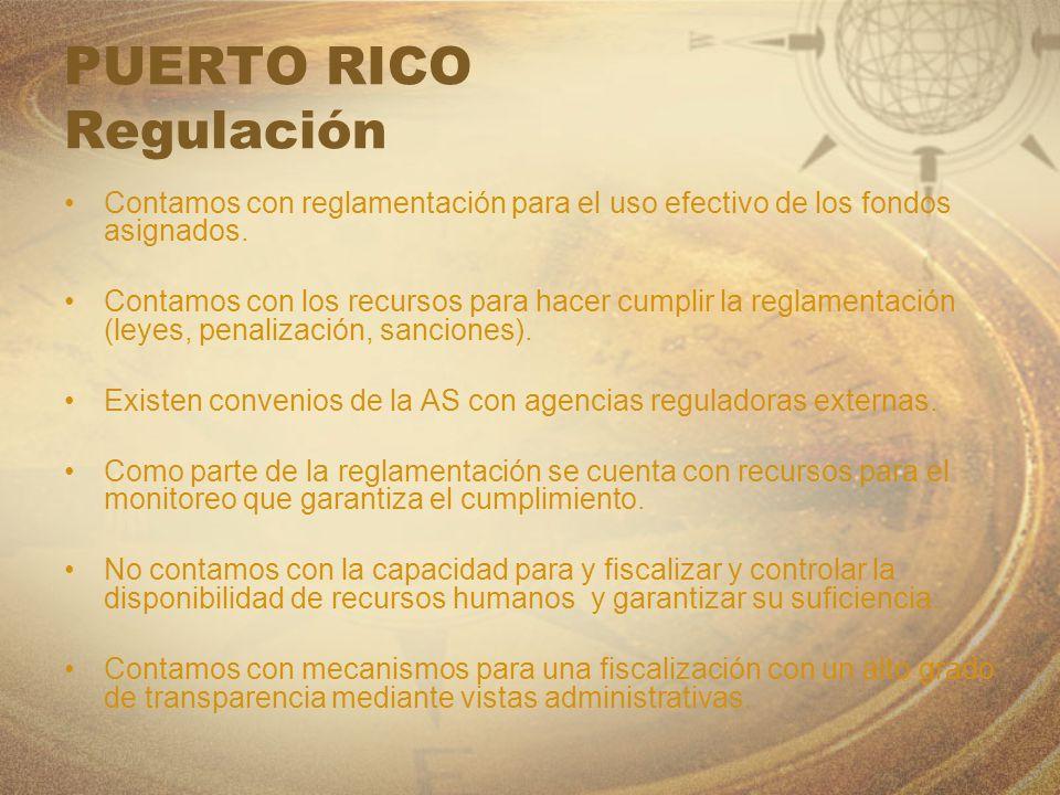PUERTO RICO Regulación Contamos con reglamentación para el uso efectivo de los fondos asignados. Contamos con los recursos para hacer cumplir la regla