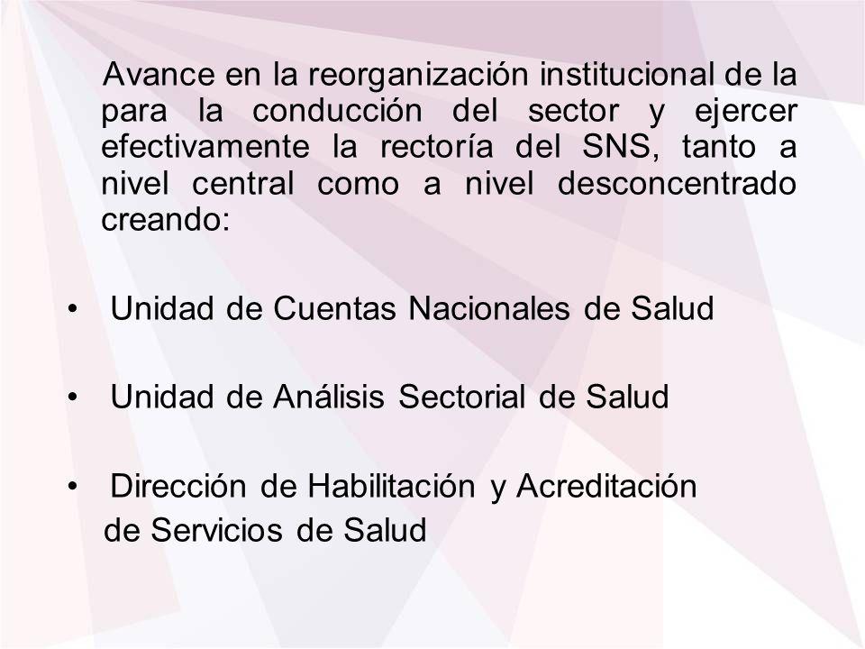 Avance en la reorganización institucional de la para la conducción del sector y ejercer efectivamente la rectoría del SNS, tanto a nivel central como