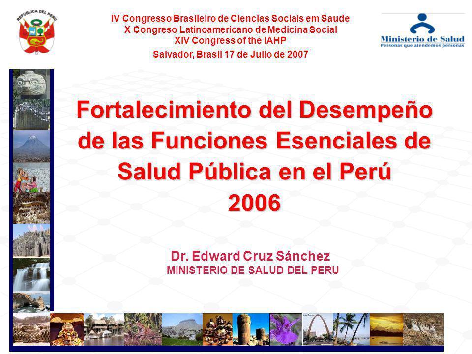 Dr. Edward Cruz Sánchez MINISTERIO DE SALUD DEL PERU Fortalecimiento del Desempeño de las Funciones Esenciales de Salud Pública en el Perú 2006 IV Con