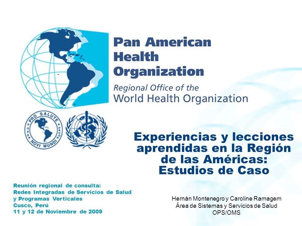 Experiencias y lecciones aprendidas en la Región de las Américas: Estudios de Caso Reunión regional de consulta: Redes Integradas de Servicios de Salu