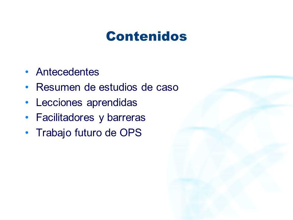 Contenidos Antecedentes Resumen de estudios de caso Lecciones aprendidas Facilitadores y barreras Trabajo futuro de OPS