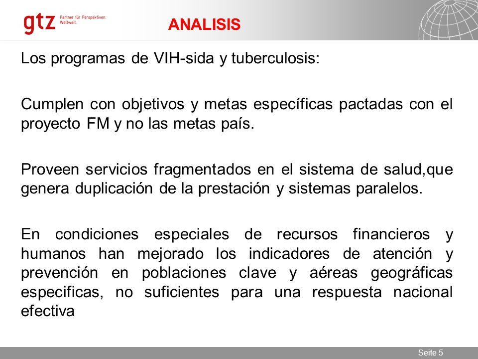 11.06.2014 Seite 5 Seite 5 Los programas de VIH-sida y tuberculosis: Cumplen con objetivos y metas específicas pactadas con el proyecto FM y no las metas país.