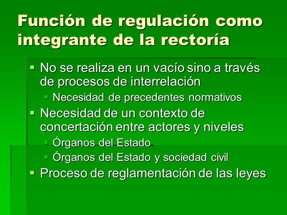 Función de regulación como integrante de la rectoría No se realiza en un vacío sino a través de procesos de interrelación No se realiza en un vacío si