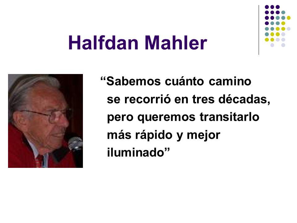 Halfdan Mahler Sabemos cuánto camino se recorrió en tres décadas, pero queremos transitarlo más rápido y mejor iluminado