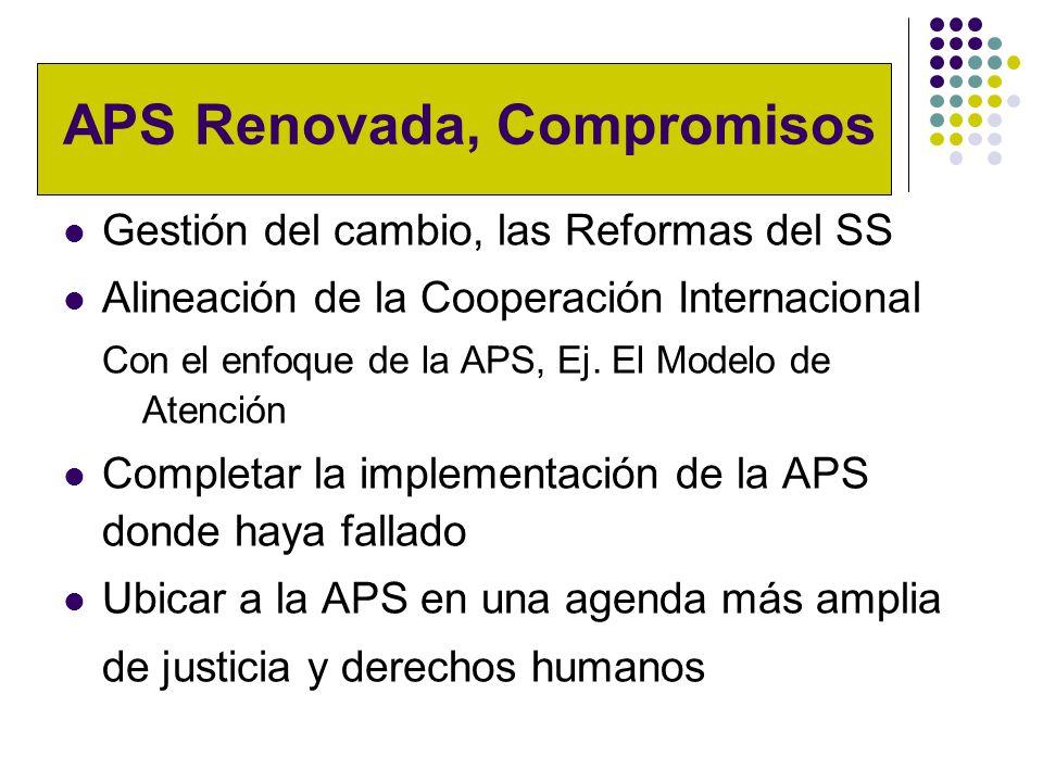 APS Renovada, Compromisos Gestión del cambio, las Reformas del SS Alineación de la Cooperación Internacional Con el enfoque de la APS, Ej.