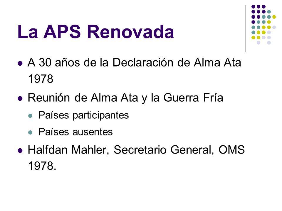 La APS Renovada A 30 años de la Declaración de Alma Ata 1978 Reunión de Alma Ata y la Guerra Fría Países participantes Países ausentes Halfdan Mahler, Secretario General, OMS 1978.