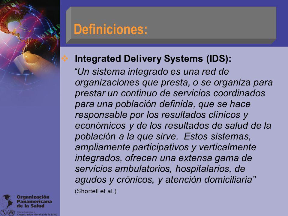 Integrated Delivery Systems (IDS): Un sistema integrado es una red de organizaciones que presta, o se organiza para prestar un continuo de servicios c