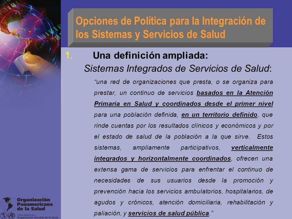 Opciones de Política para la Integración de los Sistemas y Servicios de Salud 1. Una definición ampliada: Sistemas Integrados de Servicios de Salud: u