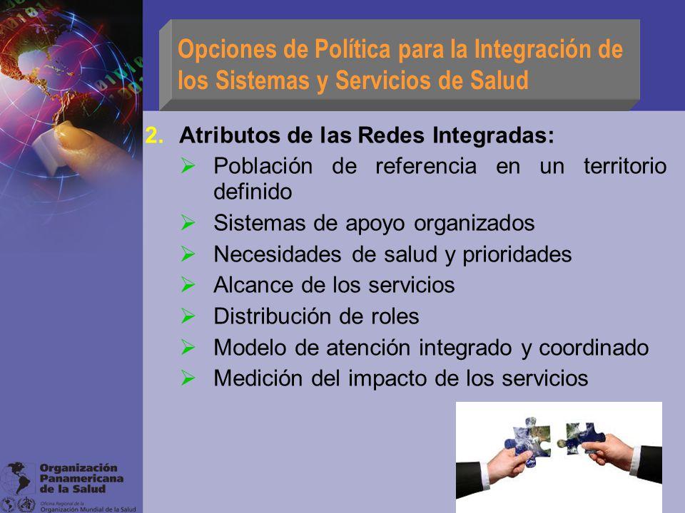 Opciones de Política para la Integración de los Sistemas y Servicios de Salud 2.Atributos de las Redes Integradas: Población de referencia en un terri