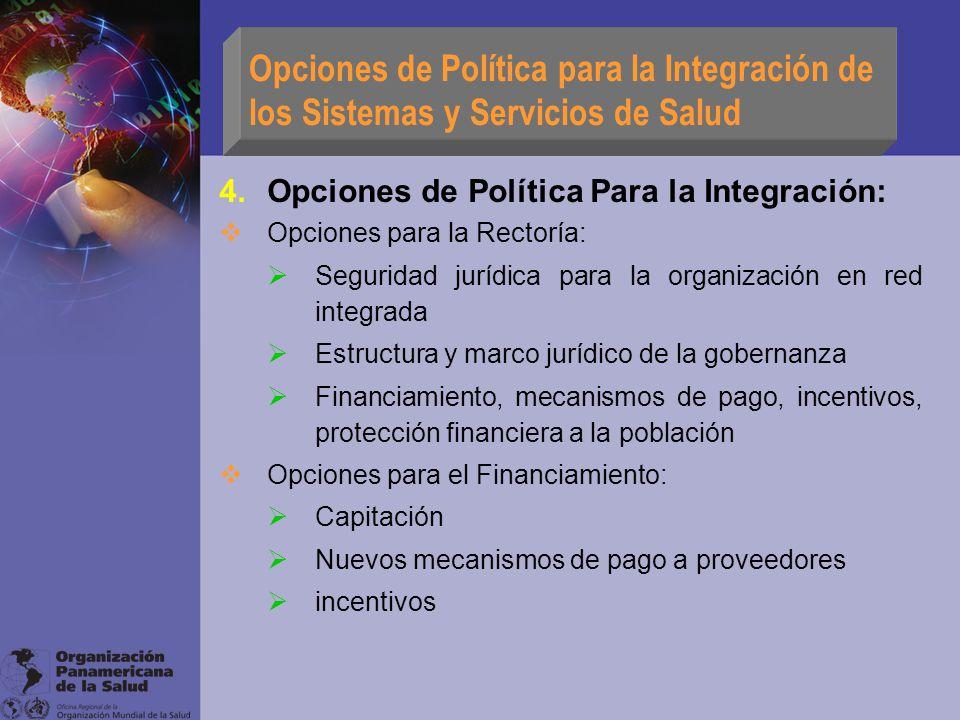 Opciones de Política para la Integración de los Sistemas y Servicios de Salud 4.Opciones de Política Para la Integración: Opciones para la Rectoría: S