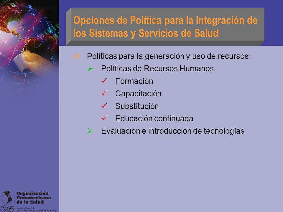 Opciones de Política para la Integración de los Sistemas y Servicios de Salud Políticas para la generación y uso de recursos: Políticas de Recursos Hu