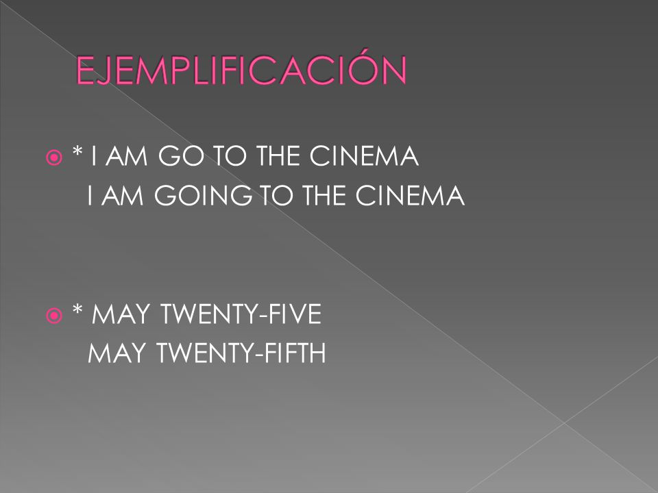 * I AM GO TO THE CINEMA I AM GOING TO THE CINEMA * MAY TWENTY-FIVE MAY TWENTY-FIFTH