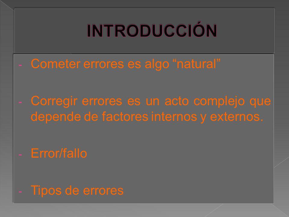 - Cometer errores es algo natural - Corregir errores es un acto complejo que depende de factores internos y externos.