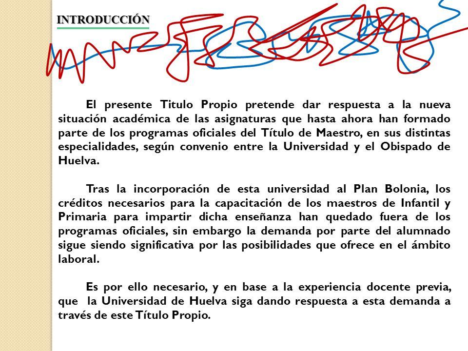 INTRODUCCIÓN El presente Titulo Propio pretende dar respuesta a la nueva situación académica de las asignaturas que hasta ahora han formado parte de l