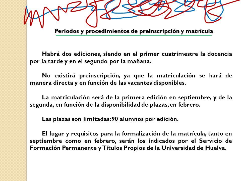 Periodos y procedimientos de preinscripción y matrícula Habrá dos ediciones, siendo en el primer cuatrimestre la docencia por la tarde y en el segundo