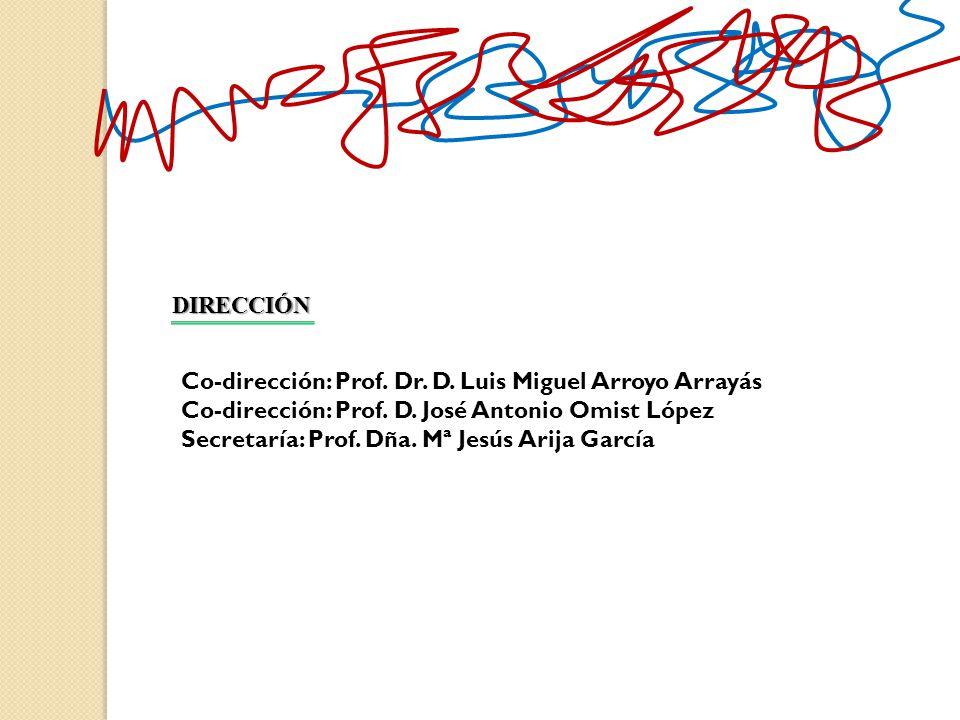 DIRECCIÓN Co-dirección: Prof. Dr. D. Luis Miguel Arroyo Arrayás Co-dirección: Prof. D. José Antonio Omist López Secretaría: Prof. Dña. Mª Jesús Arija