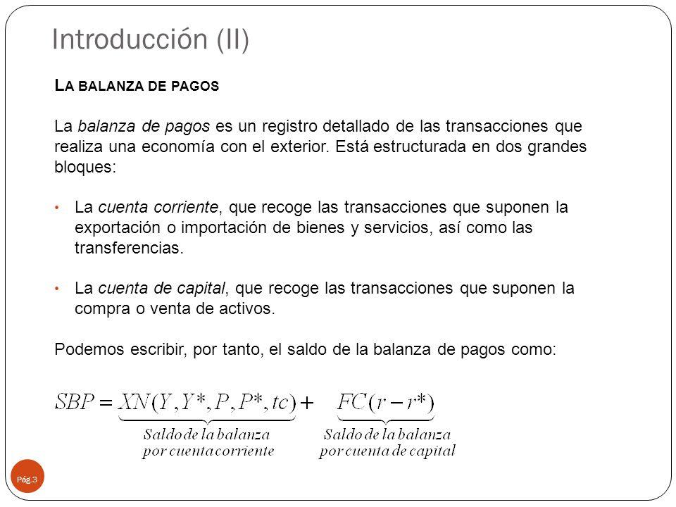 Introducción (II) Pág.3 L A BALANZA DE PAGOS La balanza de pagos es un registro detallado de las transacciones que realiza una economía con el exterior.